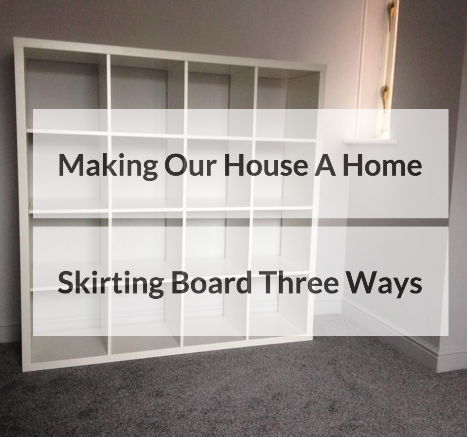 making our house a home skirting board three ways